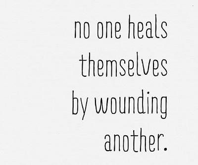 no one heals themsevles by wouding another