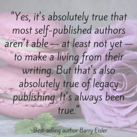 there are lots of writers ... thousands of writers who are making a good living from self-publishing._ _Best-selling author Barry Eisler (5)