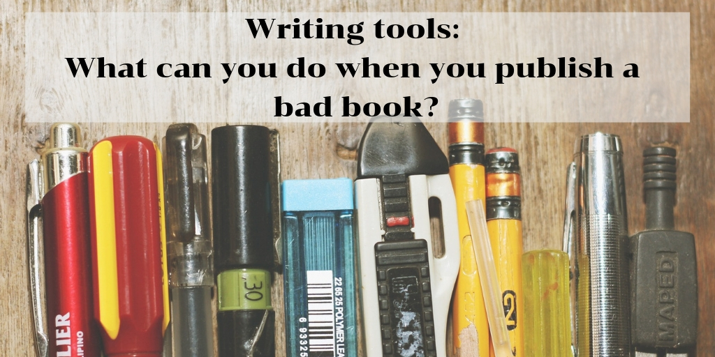 Writing tools_ What can you do when you publish a bad book_