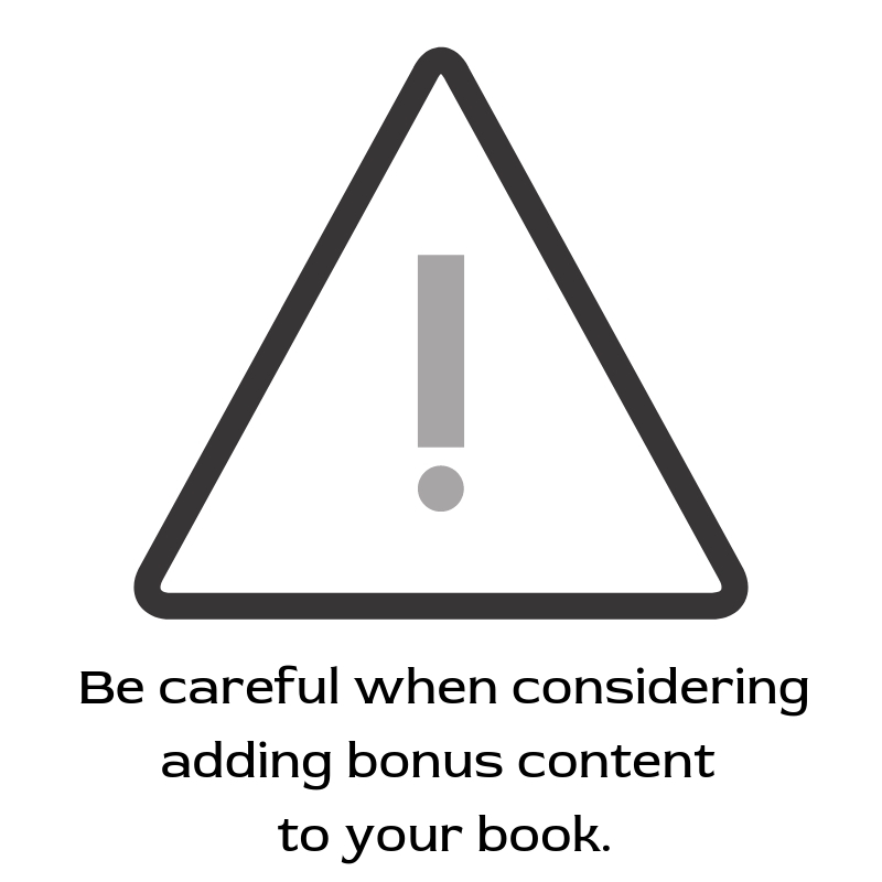 Be careful when considering adding bonus content to your book.