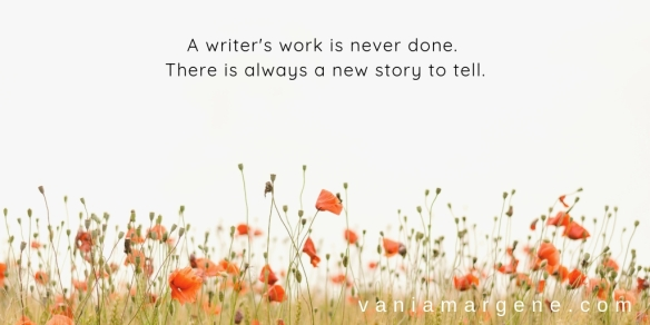 A writer's work is never done. There is always a new story to tell.