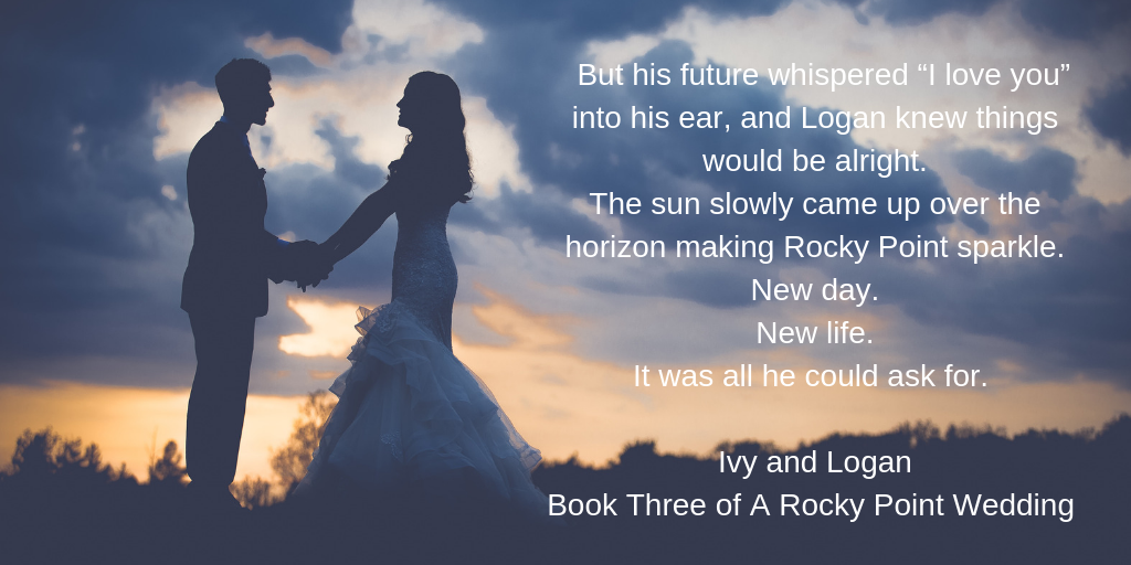 "But his future whispered ""I love you"" into his ear, and Logan knew things would be alright. The sun slowly came up over the horizon making Rocky Point sparkle. New day. New life. It was all he could ask for. Ivy an"
