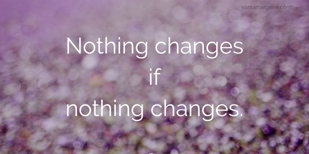 nohting changes if nothing changes