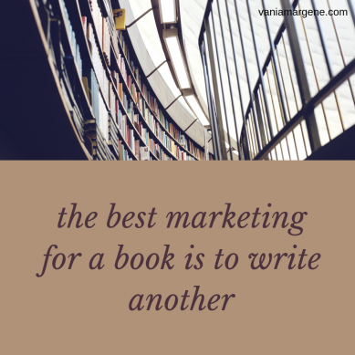 the best marketing for a book is to write another.