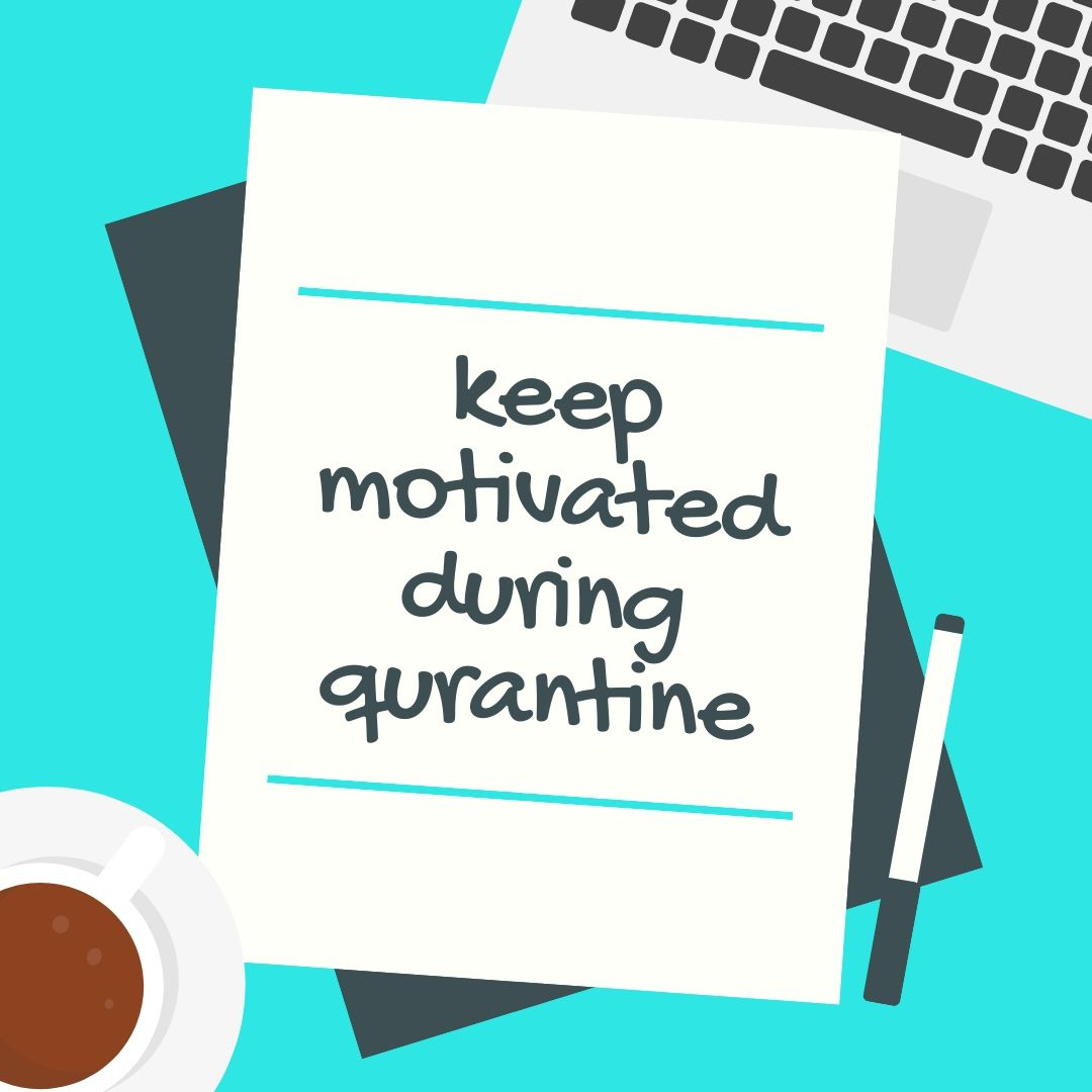 keep motivated during qurantine