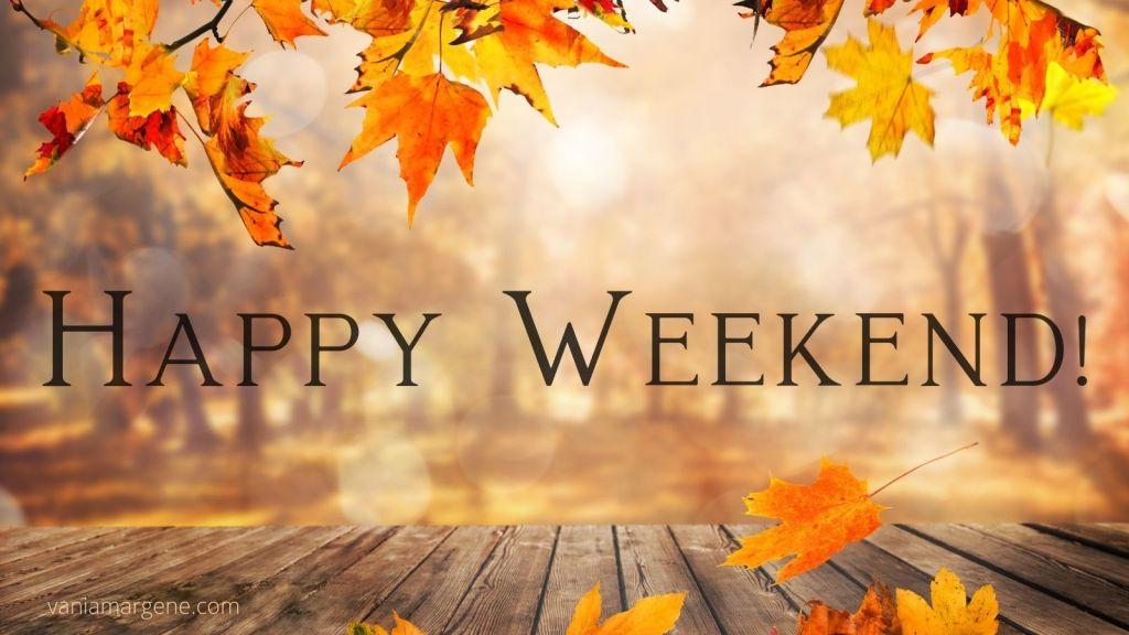 fall leaves. happy weekend