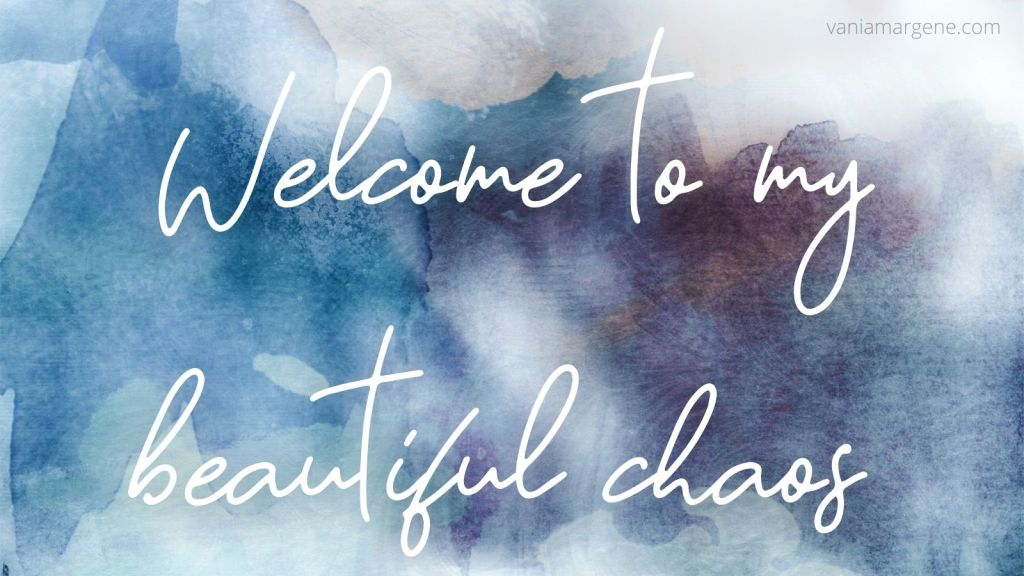 watercolors in blue and grey. Text: welcome to my beautiful chaos.