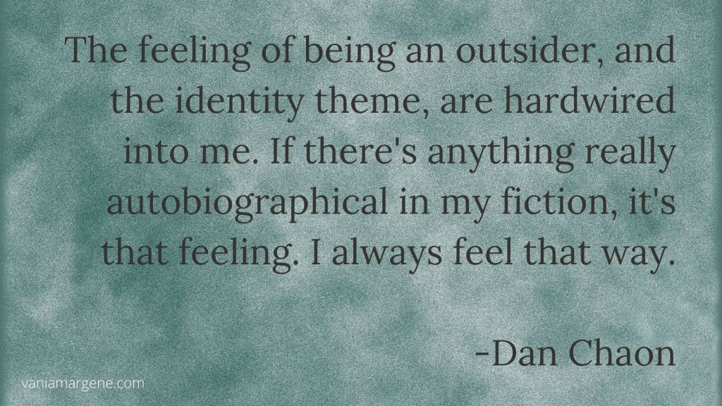teal background with quote: the feeling of being an outsider, an the identity theme, are hardwired into me. If there's anything really autobiographical in my fiction, it's that feeling. I always feel that way by dan chaon