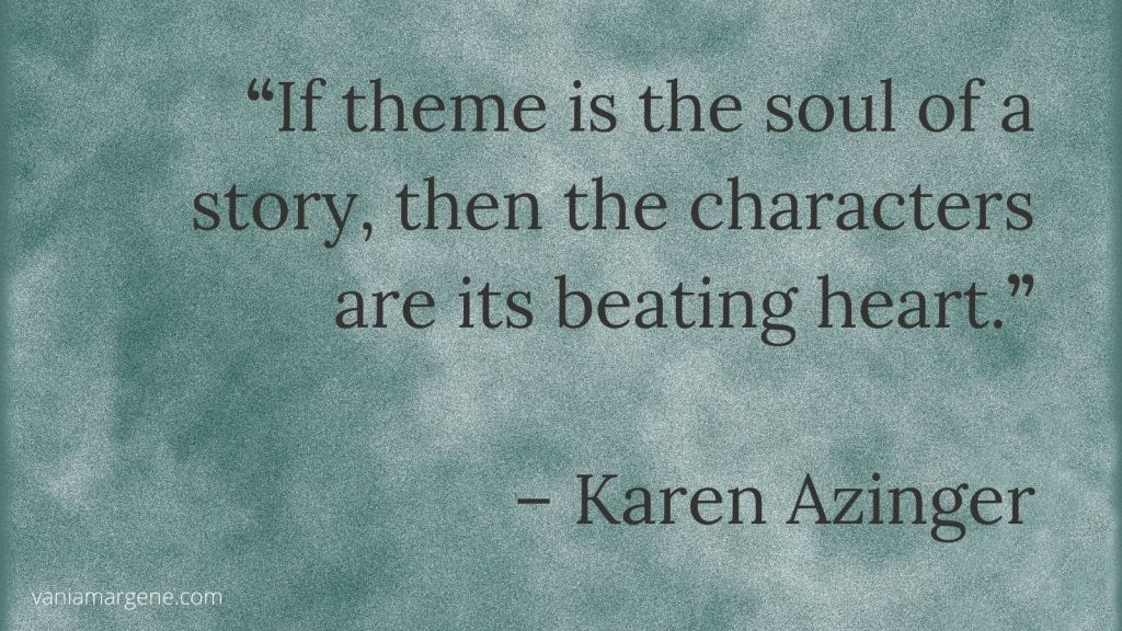 teal background with quote: if theme is the soul of a story, then characters are its beating heart by karen azinger